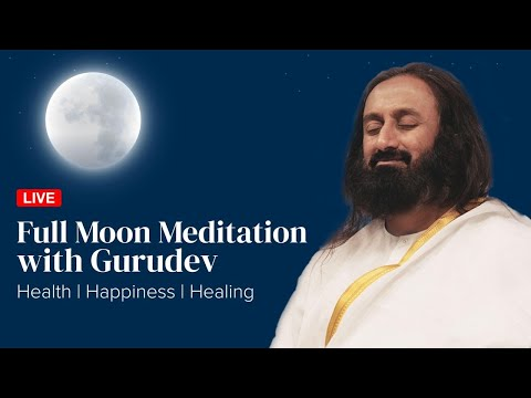 LIVE - Full Moon Meditation with Gurudev Sri Sri Ravi Shankar | Health | Happiness | Healing