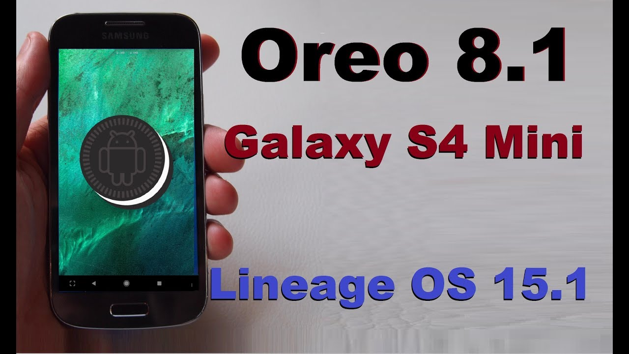 How to Update Android Oreo 8 1 in Samsung Galaxy S4 Mini(Lineage OS  15 1)Install and review