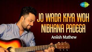 Jo Wada Kiya Woh Nibhana Padega | Aniish Mathew | Vijay A Bharadwaj | Cover Song