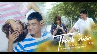MV Thanh Xuân Của Chúng Ta - Mạc Văn Khoa