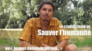 """Le crudivorisme va sauver l'humanité...  (""""je vous demande pardon"""")  - www.regenere.org"""