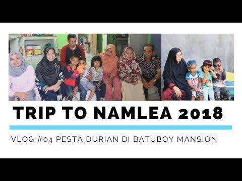 Vlog #04 Pesta durian di Batuboy Mansion #Trip to Namlea 2018