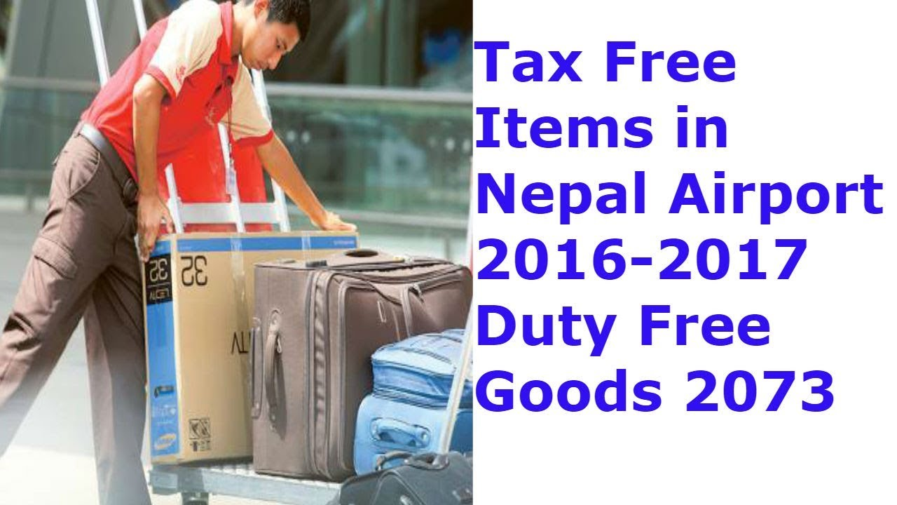Tax Free Items in Nepal Airport 2016-2017 Duty Free Goods 2073