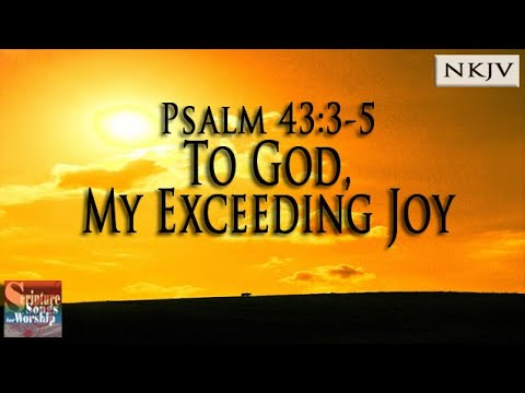"Psalm 43:3-5 Song ""To God, My Exceeding Joy"" (Christian Scripture Praise Worship with Lyrics)"