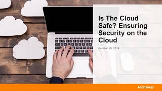 Webinar: Is the Cloud Safe?  Ensuring Security on the Cloud 2018-10-25