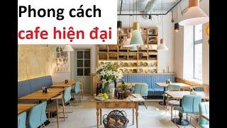 Các phong cách thiết kế quán cafe hiện đại nhất mới lạ có thể bạn chưa từng biết