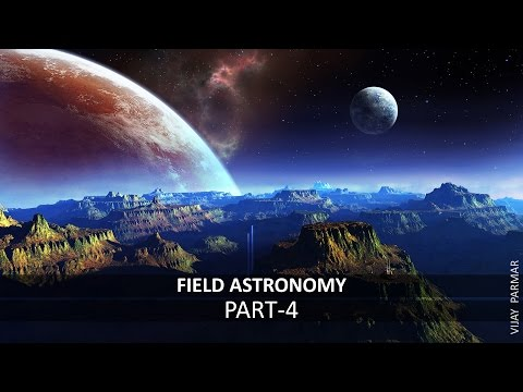 Lecture 19 | FIELD ASTRONOMY - हिंदी | PART 4