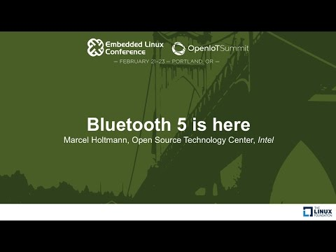 Bluetooth 5 is here - Marcel Holtmann, Open Source Technology Center, Intel
