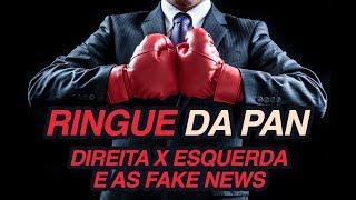 FAKE NEWS DA DIREITA E DA ESQUERDA - QUEM CAI? | #RINGUEDAPAN 45