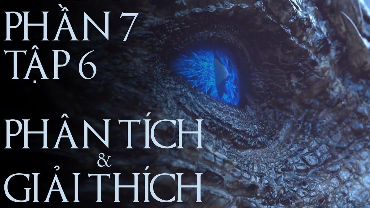 Game of Thrones – PHẦN 7 TẬP 6 [GIẢI THÍCH]