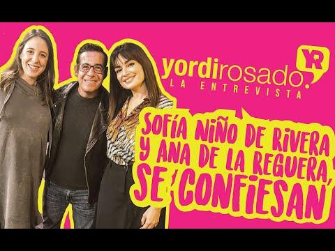 Sofía Niño de Rivera y Ana de la Reguera, se confiesan