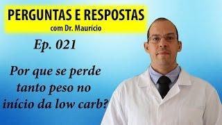 Por que perde-se tanto peso no começo da low carb - Perguntas e respostas com Dr Mauricio Ep 21
