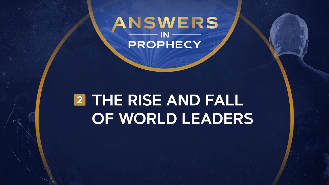 Answers in Prophecy: The Rise and Fall of World Leaders (Ep. 2)