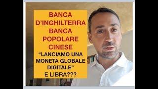 """BANCA D'INGHILTERRA E BANCA CINESE:""""LANCIAMO UNA MONETA GLOBALE DIGITALE CONTRO IL DOLLARO"""".E LIBRA?"""