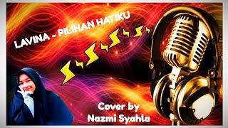 Download Lavina - Pilihan Hatiku Cover (Nazmi Syahla Azahra)