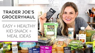 Trader Joe's Grocery Haul 2018 | Easy Healthy Kid Snacks + Meal Ideas