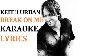 KEITH URBAN - BREAK ON ME KARAOKE COVER LYRICS