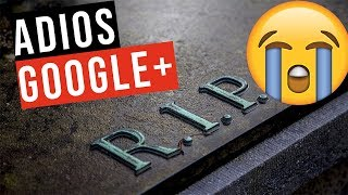 Adiós Google Plus   Se Nos Va Para Siempre