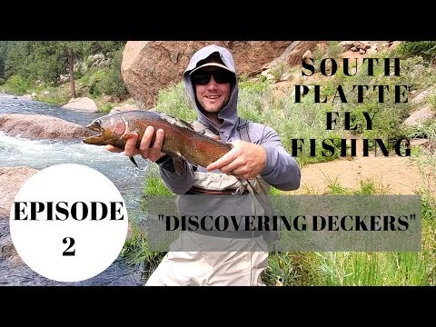 SOUTH PLATTE RIVER FLY FISHING-DISCOVERING DECKERS