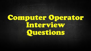 Computer Operator Interview Questions
