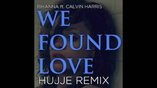 Rihanna ft. Calvin Harris - We Found Love (Hujje Remix)