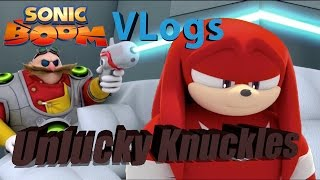 Sonic Boom Vlogs - Episode 13 - Unlucky Knuckles