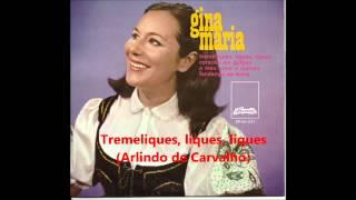 Gina Maria  - Tremeliques, liques, liques (Arlindo de Carvalho)