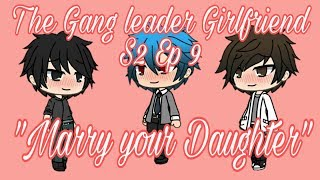 """The Gang leader Girlfriend S2 Ep 9 """"Marry your Daughter"""""""