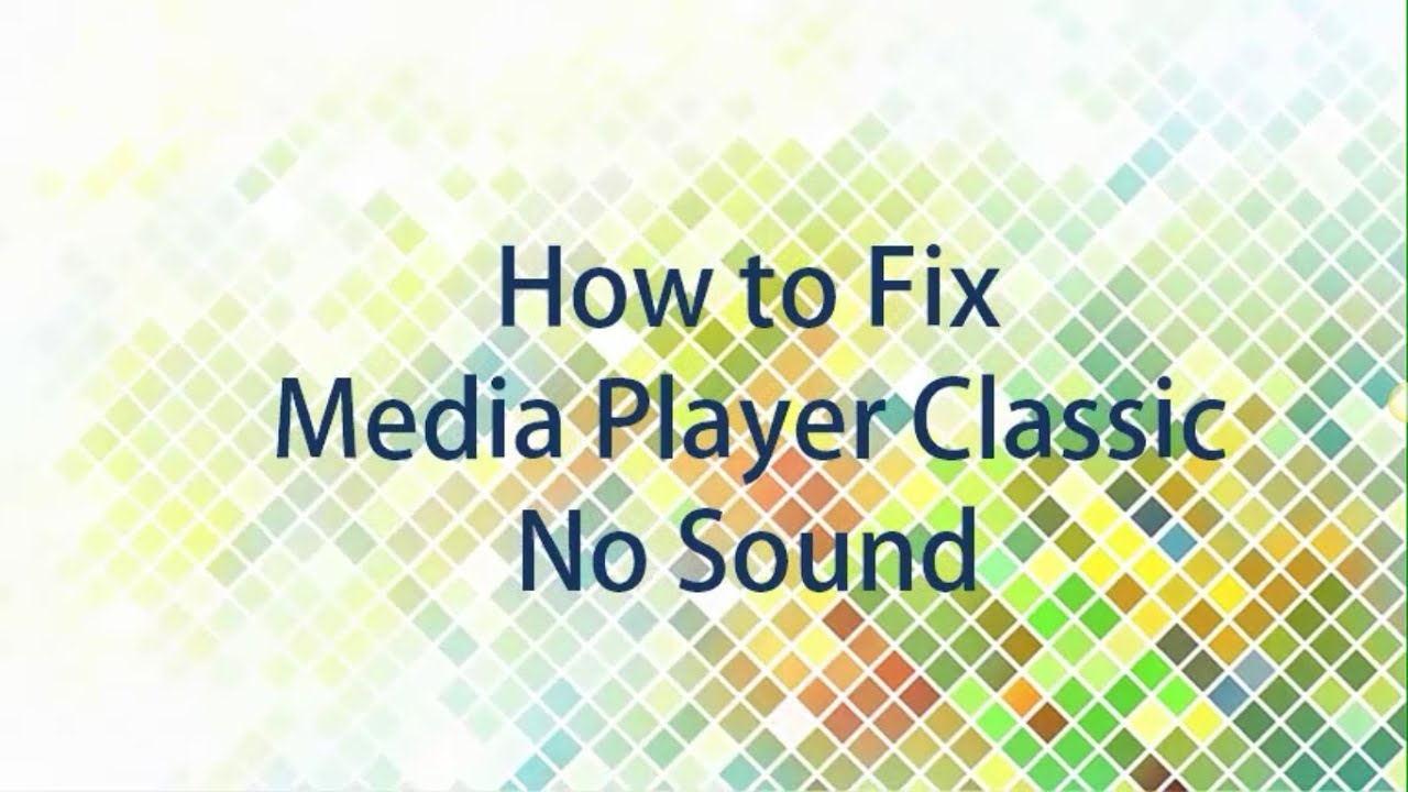How To Fix Media Player Classic No Sound Youtube