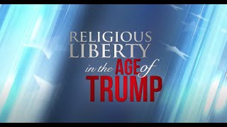 Religious Liberty in the Age of Trump is a dynamic series that will...