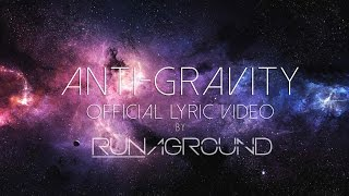 Anti-Gravity - RUNAGROUND - Official Lyrics & Audio