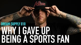 Dream Supply 010 I Why I Gave Up Being a Sports Fan