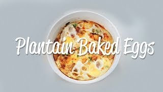 Ndani Recipes - Plantain Baked Eggs