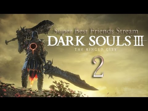 Super Best Friends Stream Dark Souls 3: The Ringed City (Part 2)