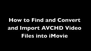 How to deal with AVCHD files in iMovie on a Mac