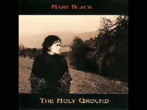 The Holy Ground   - Mary Black - (Trad.)