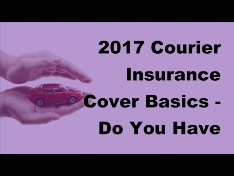 2017 Courier Insurance Cover Basic |  Do You Have Proper Courier Insurance Cover