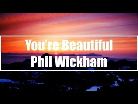 You're Beautiful - Phil Wickham (Lyrics)