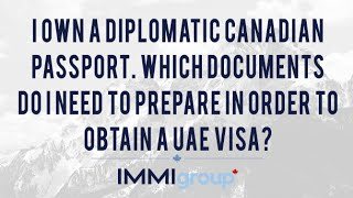 I own a diplomatic Canadian passport. Which documents I need to prepare  to obtain a UAE visa?