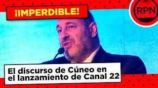 El discurso completo de Santiago Cúneo en el lanzamiento de Canal 22