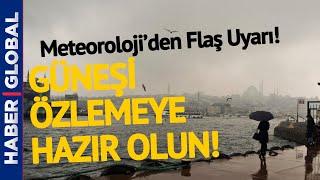 Meteoroloji'den İstanbul'a: Güneşi Özlemeye Hazır Olun! - Hava Durumu