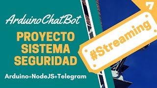 #Streaming ★ Arduino ChatBot con Telegram ★ Sistema de Seguridad #7