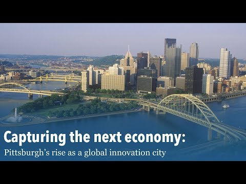 Capturing the next economy: Pittsburgh's rise as a global innovation city