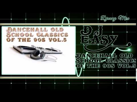 Dancehall Old School Classics of the 90s Vol  5 mix by djeasy