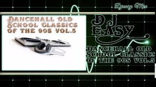 Dancehall Old School Classics of the 90s Vol  5 mix by djeasy