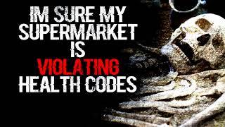 """I'm Sure my Supermarket is Violating Health Codes"" | CreepyPasta Storytime"