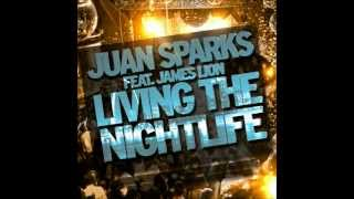 Juan Sparks - Living The Nightlife ft. James Lion