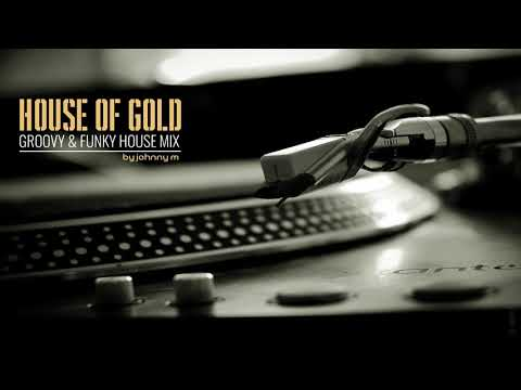 House Of Gold | Groovy & Funky House Mix | 2017 Mixed By Johnny M