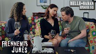 #5.2 - Belle-Maman -  Frennemis Jurés ~ Sworn Frenemies