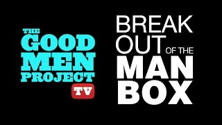 Good Men Project TV: Break Out of the Man Box!